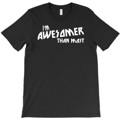 Im Awesomer Than Most T-shirt Designed By Dinugraha