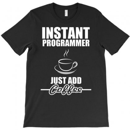 Instant Programmer Just Add Coffee T-shirt Designed By Dinugraha