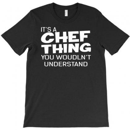 It's A Chef Thing T-shirt Designed By Dinugraha