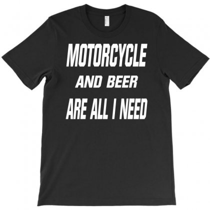 Motorcycle And Beer Are All I Need T-shirt Designed By Dinugraha