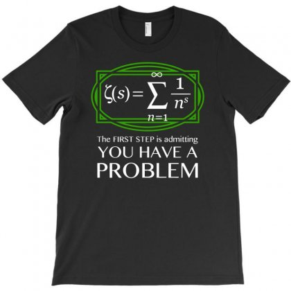 You Have A Problem Funny Math T-shirt Designed By Dinugraha