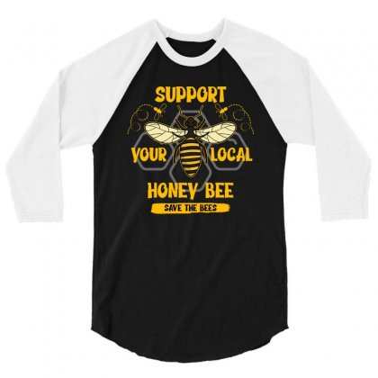 Support Your Local Honey Bee Save The Bees 3/4 Sleeve Shirt Designed By Neset