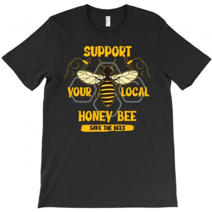 Support Your Local Honey Bee Save The Bees T-shirt Designed By Neset