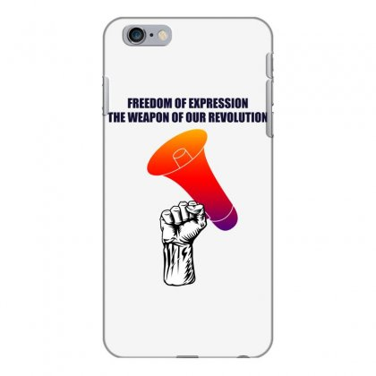 Freedom Of Expression The Weapon Of Our Revolution Iphone 6 Plus/6s Plus Case Designed By Mircus