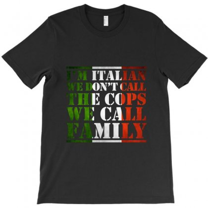 I'm Italian We Don't Call Cops, We Call Family Funny T-shirt Designed By Jetstar99