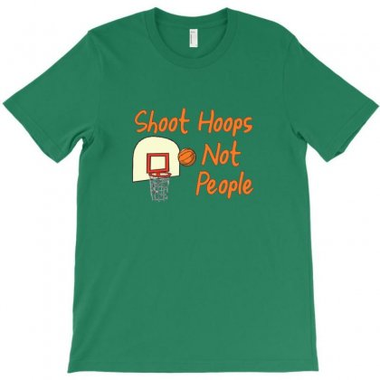 Shoot Hoops Not People T-shirt Designed By Sari