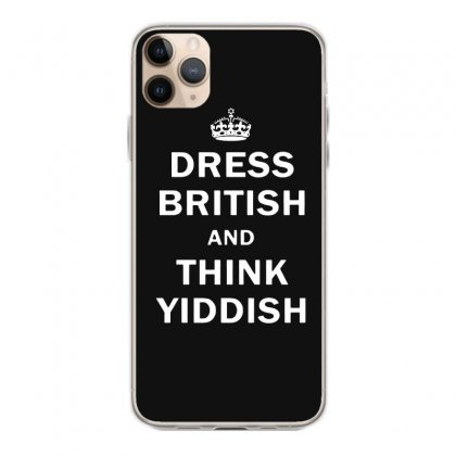 Dress British  And  Think Yiddish   For Dark Iphone 11 Pro Max Case Designed By Mirazjason