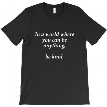 In A World Where You Can Be Anything Be Kind - Black T-shirt Designed By Jetstar99