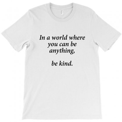 In A World Where You Can Be Anything Be Kind - White T-shirt Designed By Jetstar99