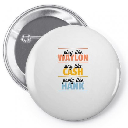 Play Like Waylon Sing Like Cash Party Like Hank For Light Pin-back Button Designed By Gurkan