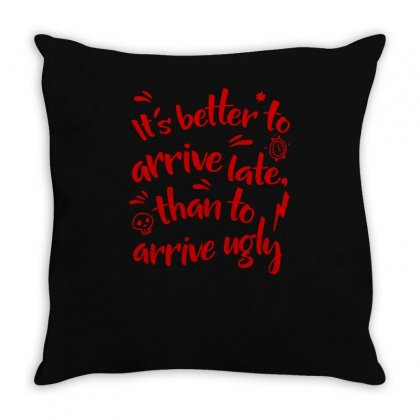 Its Better To Arrive Ugly Throw Pillow Designed By S4bilal