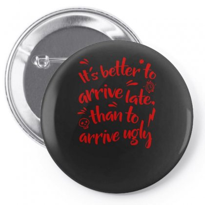 Its Better To Arrive Ugly Pin-back Button Designed By S4bilal