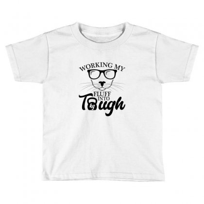 Working My Fluff Into Tough For Light Toddler T-shirt Designed By Neset