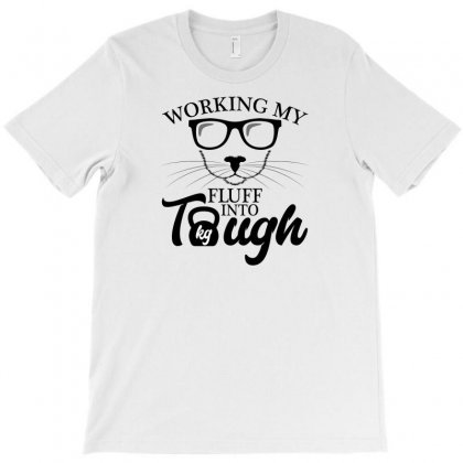Working My Fluff Into Tough For Light T-shirt Designed By Neset