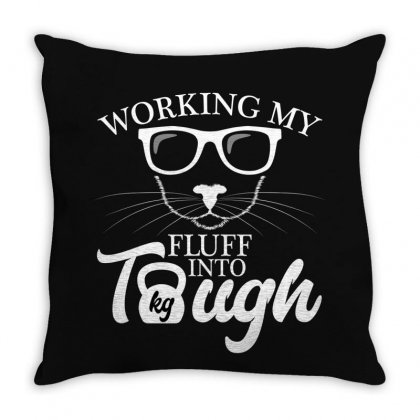 Working My Fluff Into Tough For Dark Throw Pillow Designed By Gurkan
