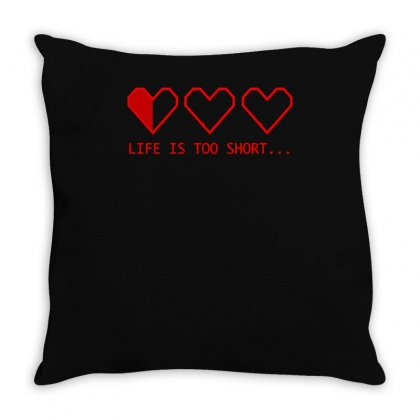 Life Is To Short Throw Pillow Designed By S4bilal