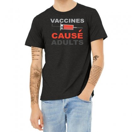 Vaccines Cause Adults Heather T-shirt Designed By Bettercallsaul