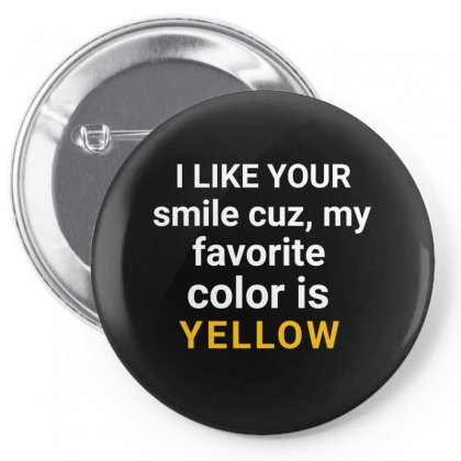 Words I Like Your Smile Cuz My Favorite Color Is Yellow Pin-back Button Designed By Jack14