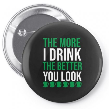 The More I Drink The Better You Look Pin-back Button Designed By Cypryanus