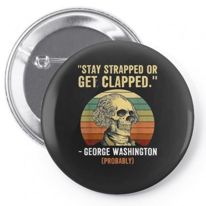 Stay Strapped Or Get Clapped George Washington Pin-back Button Designed By Kakashop