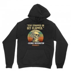 stay strapped or get clapped george washington Unisex Hoodie | Artistshot