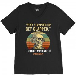 stay strapped or get clapped george washington V-Neck Tee | Artistshot