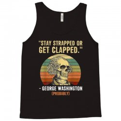 stay strapped or get clapped george washington Tank Top | Artistshot