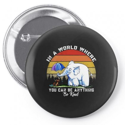 Funny Elephant In A World Where You Can Be Anything Be Kind Pin-back Button Designed By Just4you