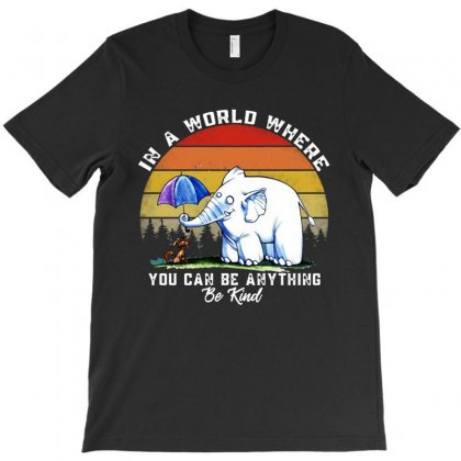 Funny Elephant In A World Where You Can Be Anything Be Kind T-shirt Designed By Just4you