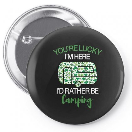 Awesome You're Lucky I'm Here I'd Rather Be Camping St. Patrick Pin-back Button Designed By Badaudesign