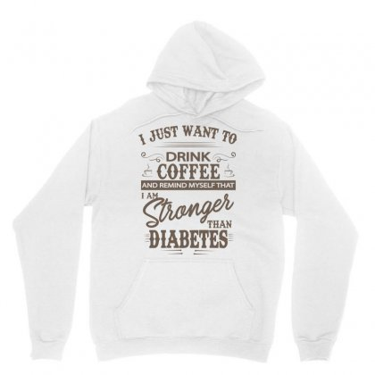 Drink Coffee Im Stronger Than Diabetes Unisex Hoodie Designed By Hoainv