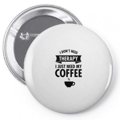 I Don't Need Therapy I Just Need My Coffee Pin-back Button Designed By Hoainv
