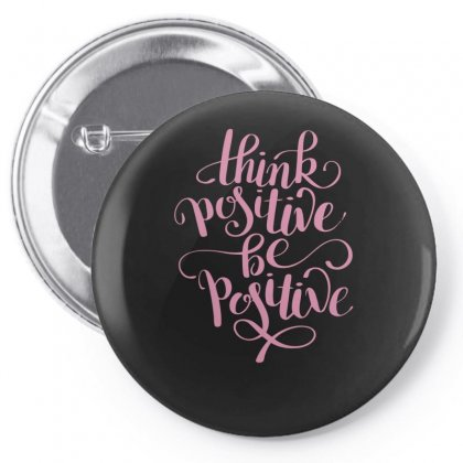 Think Positive Be Pin-back Button Designed By S4bilal