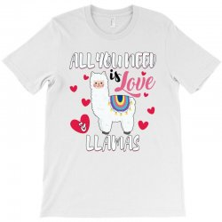 all you need is love and llamas for light T-Shirt | Artistshot