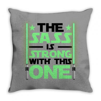 The Sass Is Strong With This One For Light Throw Pillow Designed By Gurkan