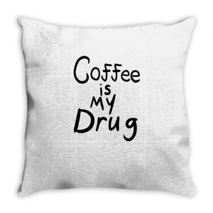 Coffee Is My Drug Throw Pillow Designed By Hoainv