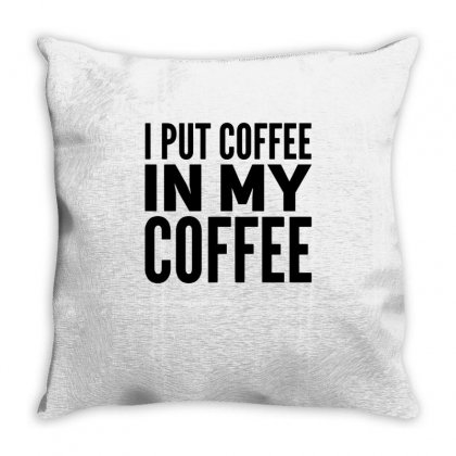 I Put Coffee In My Coffee Throw Pillow Designed By Hoainv