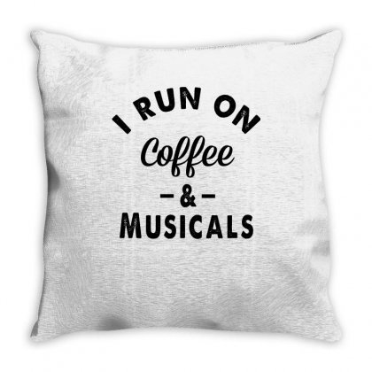 I Run On Coffee And Musicals Throw Pillow Designed By Hoainv