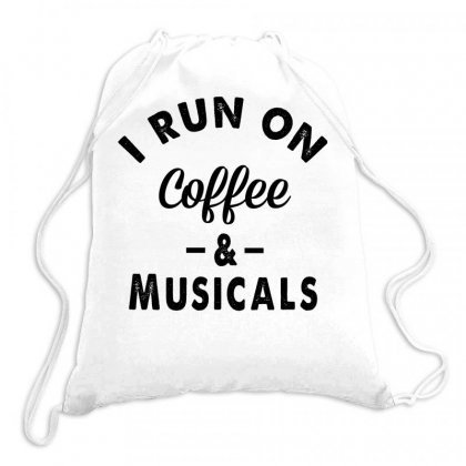 I Run On Coffee And Musicals Drawstring Bags Designed By Hoainv