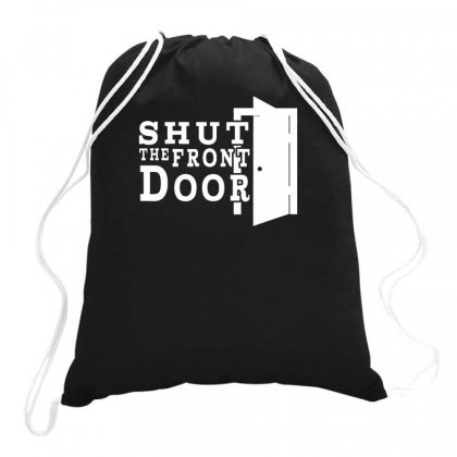 Shut The Front Door Drawstring Bags Designed By F4j4r