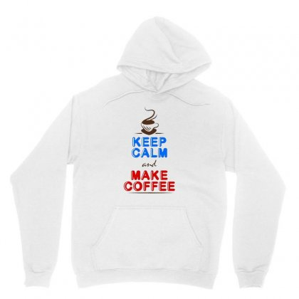 Keep Calm And Make Coffee Unisex Hoodie Designed By Hoainv