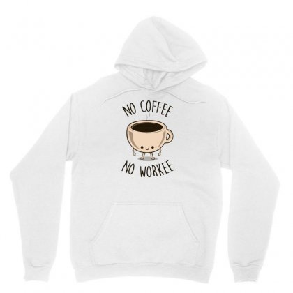 No Coffee No Workee Unisex Hoodie Designed By Hoainv