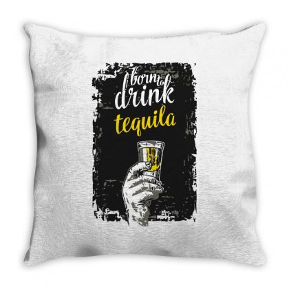 Born To Drink Tequila Throw Pillow Designed By S4bilal