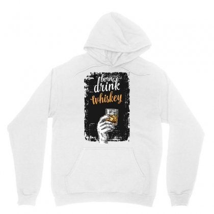Born To Drink Whiskey Unisex Hoodie Designed By S4bilal