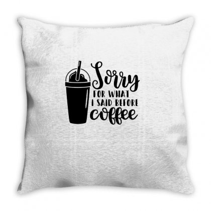 Sorry For What I Said Before Coffee Throw Pillow Designed By Hoainv
