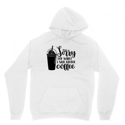 Sorry For What I Said Before Coffee Unisex Hoodie Designed By Hoainv