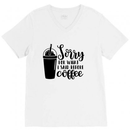 Sorry For What I Said Before Coffee V-neck Tee Designed By Hoainv