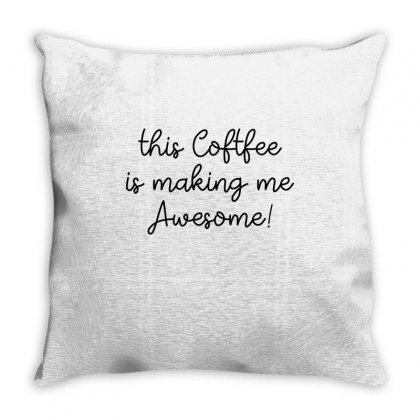 This Coffee Is Making Me Awesome Throw Pillow Designed By Hoainv