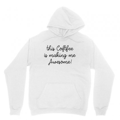 This Coffee Is Making Me Awesome Unisex Hoodie Designed By Hoainv