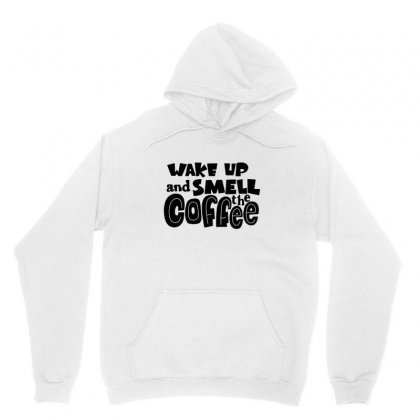 Wake Up And Smell The Coffee Unisex Hoodie Designed By Hoainv